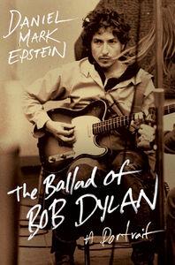 Foto Cover di The Ballad of Bob Dylan, Ebook inglese di Daniel Mark Epstein, edito da HarperCollins