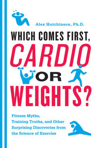 Foto Cover di Which Comes First, Cardio or Weights?, Ebook inglese di Alex Hutchinson, edito da HarperCollins