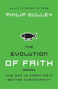 Foto Cover di The Evolution of Faith, Ebook inglese di Philip Gulley, edito da HarperCollins