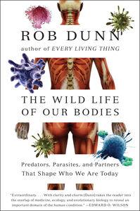 Foto Cover di The Wild Life of Our Bodies, Ebook inglese di Dr. Rob Dunn, edito da HarperCollins