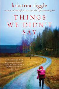 Foto Cover di The Things We Didn't Say, Ebook inglese di Kristina Riggle, edito da HarperCollins