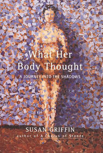 Foto Cover di What Her Body Thought, Ebook inglese di Susan Griffin, edito da HarperCollins