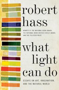 Foto Cover di What Light Can Do, Ebook inglese di Robert Hass, edito da HarperCollins