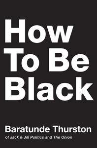 Foto Cover di How to Be Black, Ebook inglese di Baratunde Thurston, edito da HarperCollins
