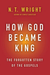 Foto Cover di How God Became King, Ebook inglese di N. T. Wright, edito da HarperCollins