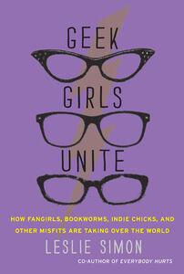 Foto Cover di Geek Girls Unite, Ebook inglese di Leslie Simon, edito da HarperCollins