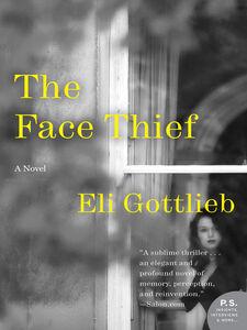 Foto Cover di The Face Thief, Ebook inglese di Eli Gottlieb, edito da HarperCollins