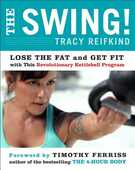 Libro in inglese The Swing!: Lose the Fat and Get Fit with This Revolutionary Kettlebell Program Tracy Reifkind