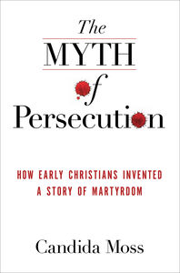 Foto Cover di The Myth of Persecution, Ebook inglese di Candida Moss, edito da HarperCollins