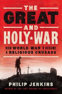 Foto Cover di Great and Holy War, Ebook inglese di Philip Jenkins, edito da HarperCollins
