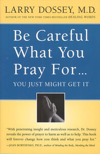 Foto Cover di Be Careful What You Pray For, You Might Just Get It, Ebook inglese di Larry Dossey, edito da HarperCollins