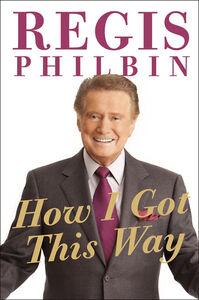 Foto Cover di How I Got This Way, Ebook inglese di Regis Philbin, edito da HarperCollins