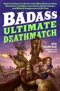 Foto Cover di Ultimate Deathmatch: Skull-Crushing True Stories of the Most Hardcore Duels, Showdowns, Fistfights, Last Stands, Suicide Charges, and Military Engagements of All Time, Ebook inglese di Ben Thompson, edito da HarperCollins