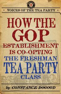 Foto Cover di How the GOP Establishment Is Co-Opting the Freshman Tea Party Class, Ebook inglese di Constance Dogood, edito da HarperCollins