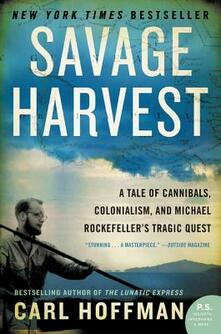 Savage Harvest: A Tale of Cannibals, Colonialism, and Michael Rockefeller's Tragic Quest - Carl Hoffman - cover