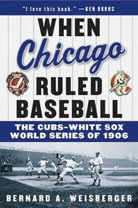 Foto Cover di When Chicago Ruled Baseball, Ebook inglese di Bernard A. Weisberger, edito da HarperCollins