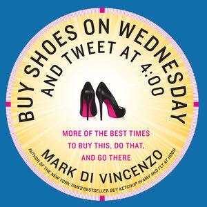 Foto Cover di Buy Shoes on Wednesday and Tweet at 4:00, Ebook inglese di Mark Di Vincenzo, edito da HarperCollins