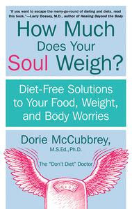 Foto Cover di How Much Does Your Soul Weigh?, Ebook inglese di Dorie McCubbrey, edito da HarperCollins