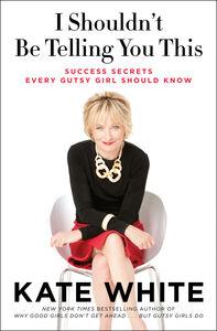 Foto Cover di I Shouldn't Be Telling You This, Ebook inglese di Kate White, edito da HarperCollins