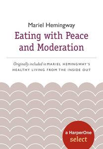 Foto Cover di Eating with Peace and Moderation, Ebook inglese di Mariel Hemingway, edito da HarperCollins