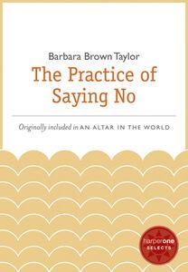 Foto Cover di The Practice of Saying No, Ebook inglese di Barbara Brown Taylor, edito da HarperCollins