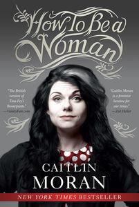 Foto Cover di How to Be a Woman, Ebook inglese di Caitlin Moran, edito da HarperCollins