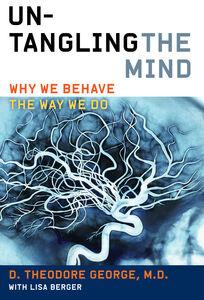 Foto Cover di Untangling the Mind, Ebook inglese di Lisa Berger,David Theodore George, edito da HarperCollins