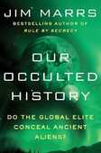 Libro in inglese Our Occulted History: Do the Global Elite Conceal Ancient Aliens? Jim Marrs
