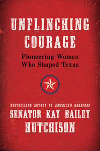 Foto Cover di Unflinching Courage, Ebook inglese di Kay Bailey Hutchison, edito da HarperCollins