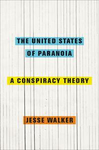 Foto Cover di The United States of Paranoia, Ebook inglese di Jesse Walker, edito da HarperCollins