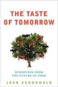 Foto Cover di The Taste of Tomorrow, Ebook inglese di Josh Schonwald, edito da HarperCollins