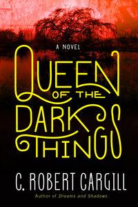 Ebook in inglese Queen of the Dark Things Cargill, C. Robert