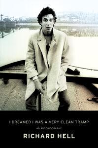 Foto Cover di I Dreamed I Was a Very Clean Tramp, Ebook inglese di Richard Hell, edito da HarperCollins