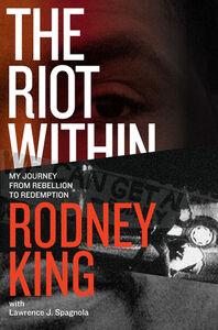 Foto Cover di The Riot Within, Ebook inglese di Rodney King,Lawrence J. Spagnola, edito da HarperCollins
