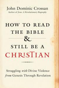 Foto Cover di How to Read the Bible and Still Be a Christian, Ebook inglese di John Dominic Crossan, edito da HarperCollins