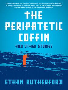 Foto Cover di The Peripatetic Coffin and Other Stories, Ebook inglese di Ethan Rutherford, edito da HarperCollins