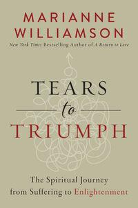 Foto Cover di Tears to Triumph, Ebook inglese di Marianne Williamson, edito da HarperCollins