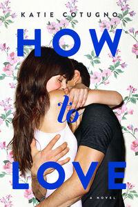 Foto Cover di How to Love, Ebook inglese di Katie Cotugno, edito da HarperCollins