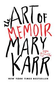 Foto Cover di The Art of Memoir, Ebook inglese di Mary Karr, edito da HarperCollins