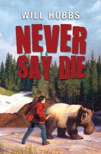 Foto Cover di Never Say Die, Ebook inglese di Will Hobbs, edito da HarperCollins
