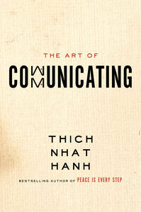 Foto Cover di The Art of Communicating, Ebook inglese di Thich Nhat Hanh, edito da HarperCollins