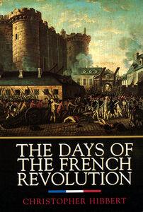 Foto Cover di The Days of the French Revolution, Ebook inglese di Christopher Hibbert, edito da HarperCollins