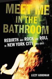 Foto Cover di Meet Me in the Bathroom, Ebook inglese di Lizzy Goodman, edito da HarperCollins