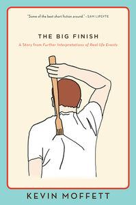 Foto Cover di The Big Finish, Ebook inglese di Kevin Moffett, edito da HarperCollins