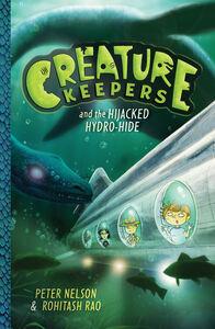 Foto Cover di Creature Keepers and the Hijacked Hydro-Hide, Ebook inglese di Peter Nelson,Rohitash Rao, edito da HarperCollins