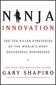 Foto Cover di Ninja Innovation, Ebook inglese di Gary Shapiro, edito da HarperCollins