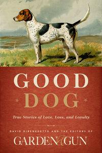 Foto Cover di Good Dog, Ebook inglese di David DiBenedetto,Editors of Garden and Gun, edito da HarperCollins
