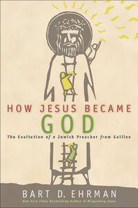 Foto Cover di How Jesus Became God, Ebook inglese di Bart D. Ehrman, edito da HarperCollins