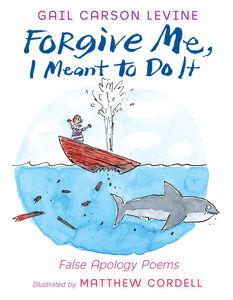Foto Cover di Forgive Me, I Meant to Do It, Ebook inglese di Matthew Cordell,Gail Carson Levine, edito da HarperCollins