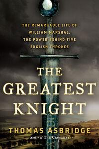 Foto Cover di The Greatest Knight, Ebook inglese di Thomas Asbridge, edito da HarperCollins